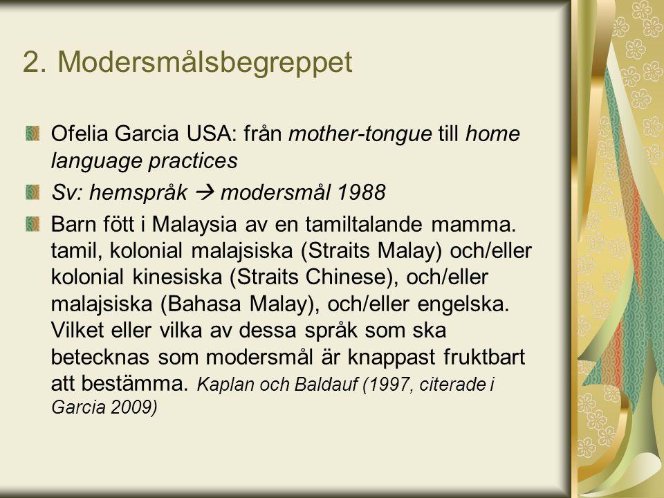 2. Modersmålsbegreppet Ofelia Garcia USA: från mother-tongue till home language practices. Sv: hemspråk  modersmål 1988.