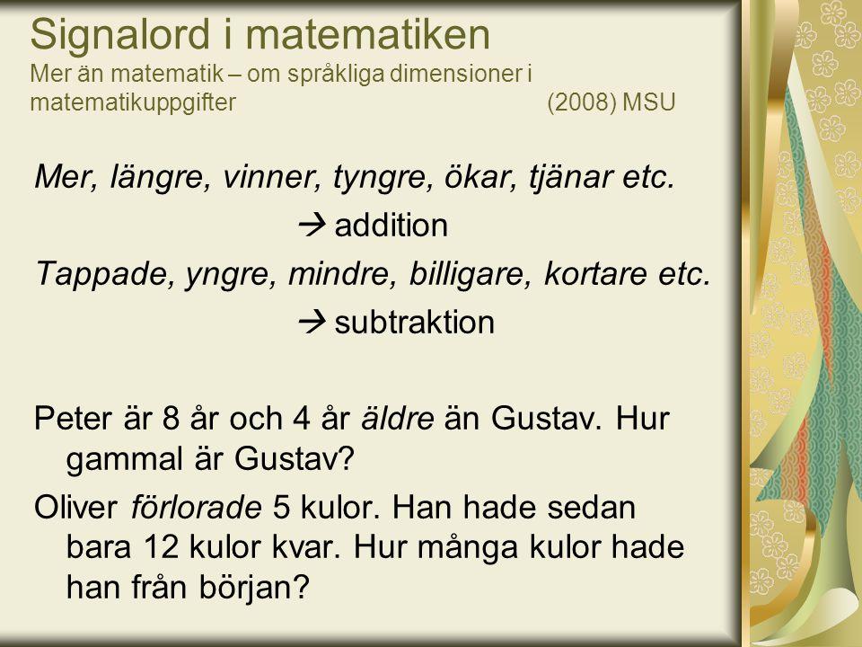 Signalord i matematiken Mer än matematik – om språkliga dimensioner i matematikuppgifter (2008) MSU