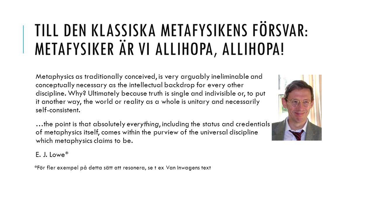 Till DEN KLASSISKA metafysikens försvar: metafysiker är vi allihopa, allihopa!