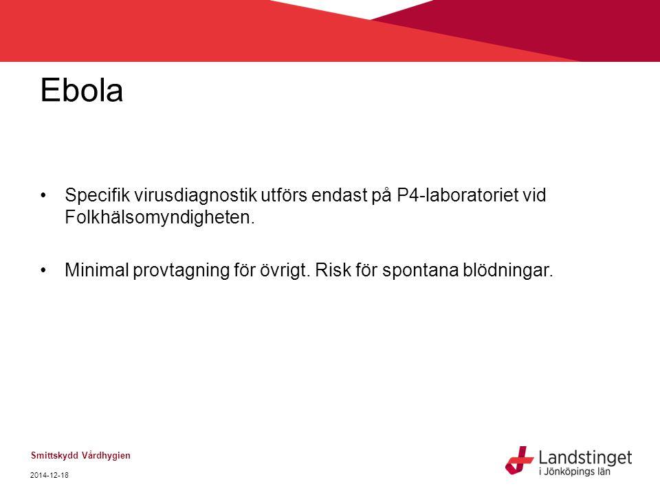 Ebola Specifik virusdiagnostik utförs endast på P4-laboratoriet vid Folkhälsomyndigheten.