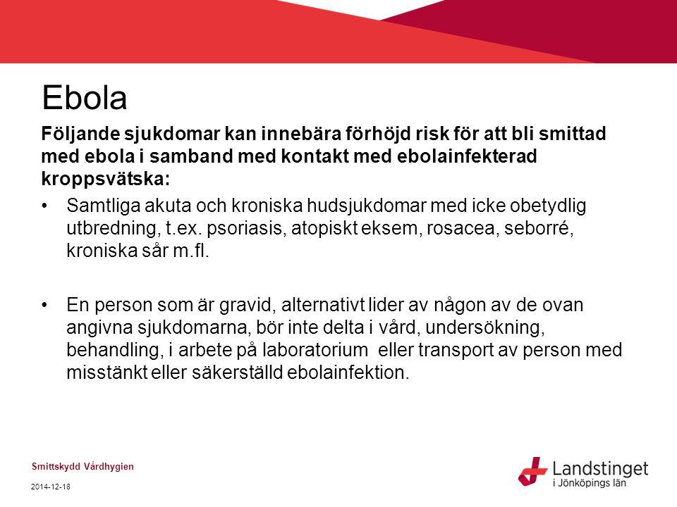 Ebola Följande sjukdomar kan innebära förhöjd risk för att bli smittad med ebola i samband med kontakt med ebolainfekterad kroppsvätska: