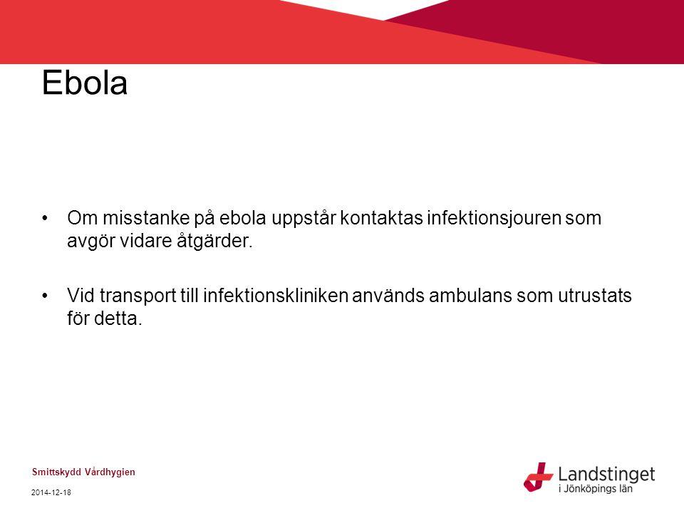 Ebola Om misstanke på ebola uppstår kontaktas infektionsjouren som avgör vidare åtgärder.