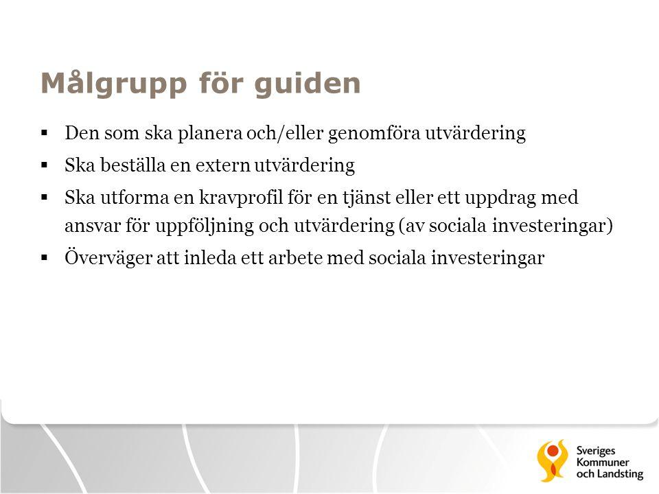 Målgrupp för guiden Den som ska planera och/eller genomföra utvärdering. Ska beställa en extern utvärdering.