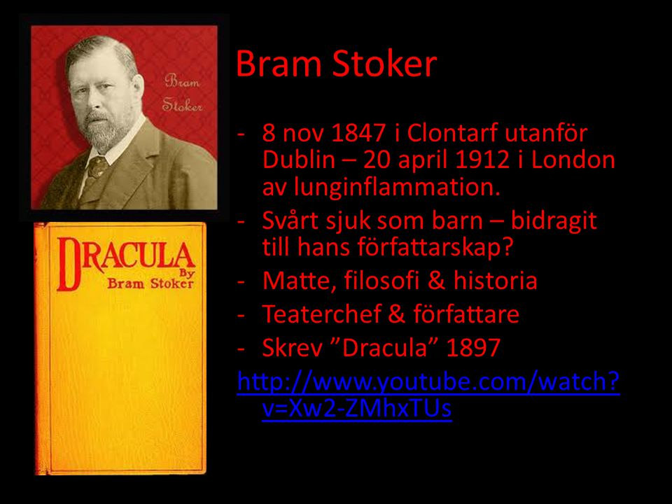 Bram Stoker 8 nov 1847 i Clontarf utanför Dublin – 20 april 1912 i London av lunginflammation.