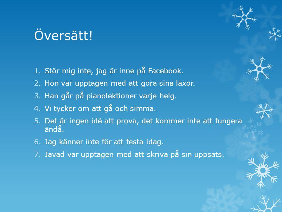 Översätt! Stör mig inte, jag är inne på Facebook.