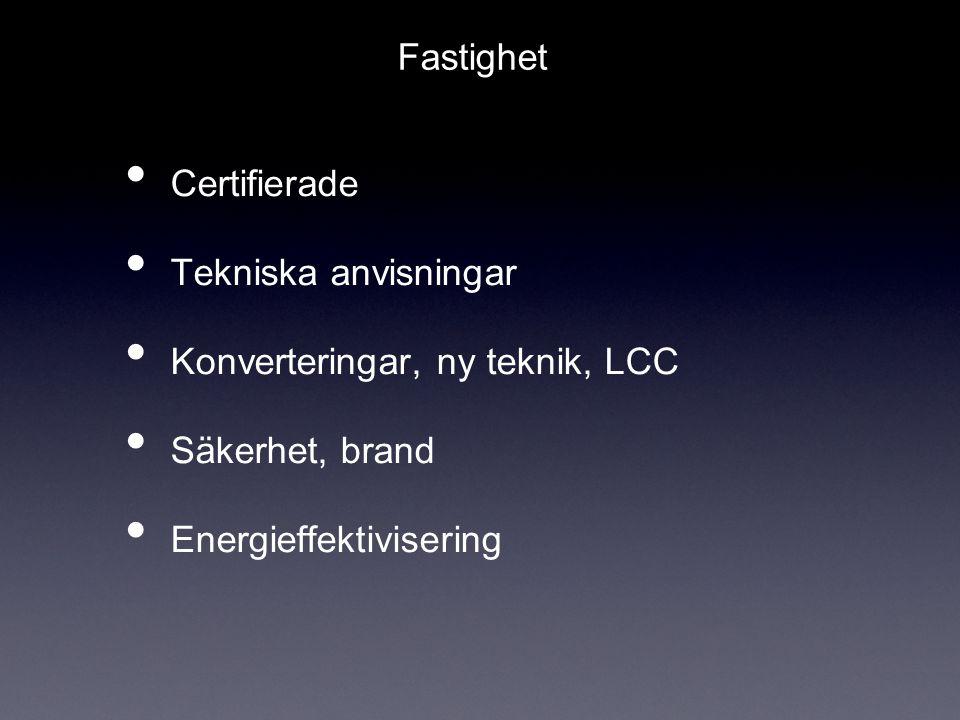 Fastighet Certifierade. Tekniska anvisningar. Konverteringar, ny teknik, LCC.