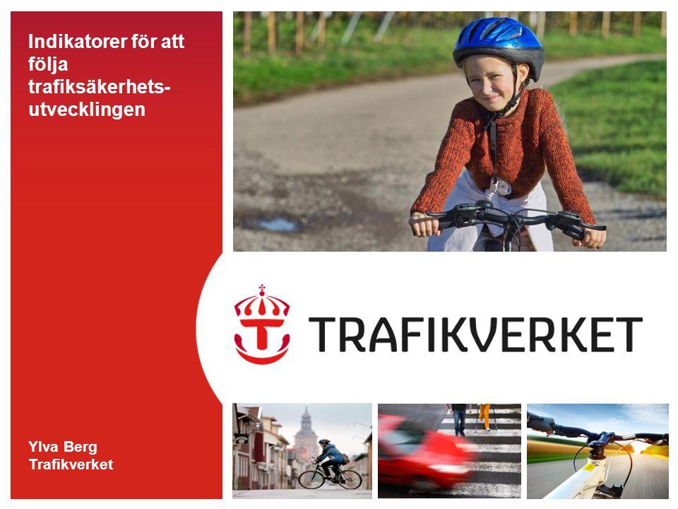 Indikatorer för att följa trafiksäkerhets- utvecklingen Ylva Berg Trafikverket