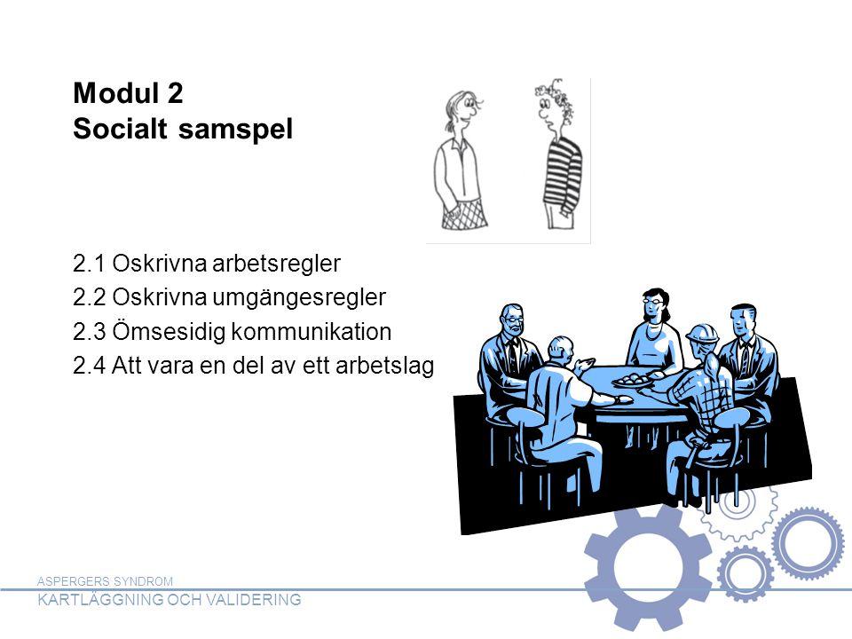 Modul 2 Socialt samspel 2.1 Oskrivna arbetsregler 2.2 Oskrivna umgängesregler 2.3 Ömsesidig kommunikation 2.4 Att vara en del av ett arbetslag