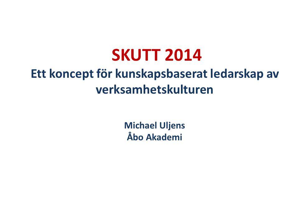 SKUTT 2014 Ett koncept för kunskapsbaserat ledarskap av verksamhetskulturen Michael Uljens Åbo Akademi