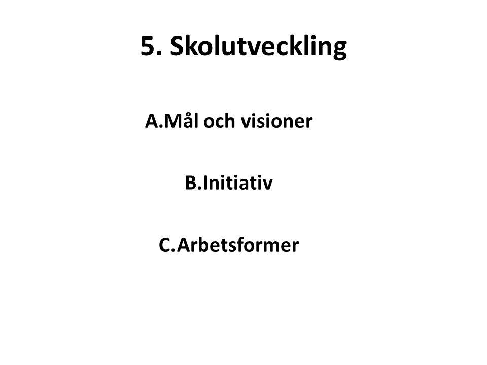 5. Skolutveckling Mål och visioner Initiativ Arbetsformer