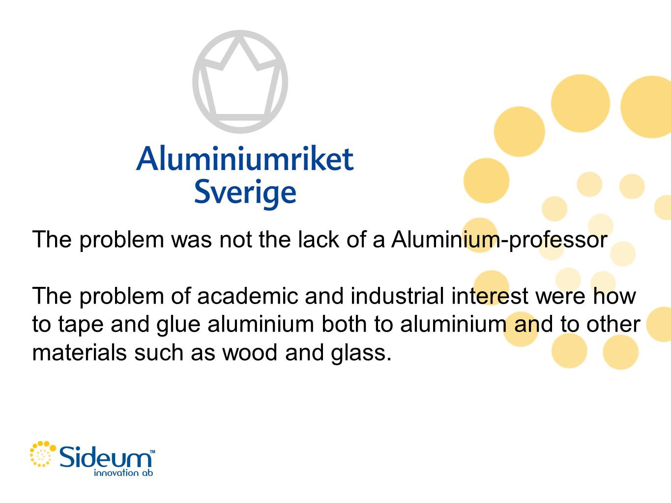 The problem was not the lack of a Aluminium-professor