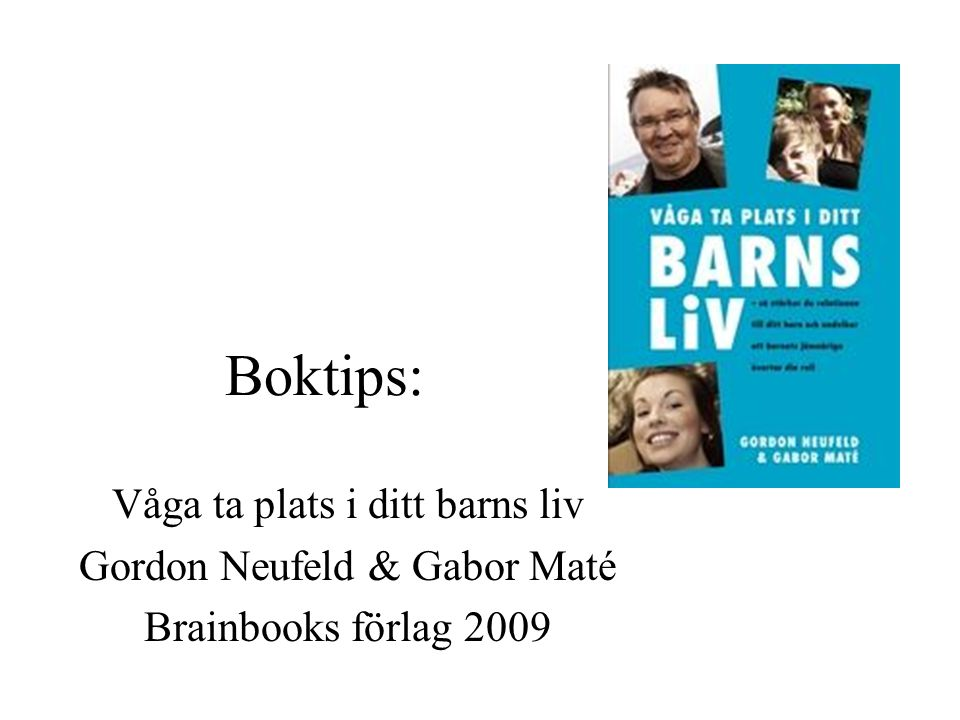 Boktips: Våga ta plats i ditt barns liv Gordon Neufeld & Gabor Maté