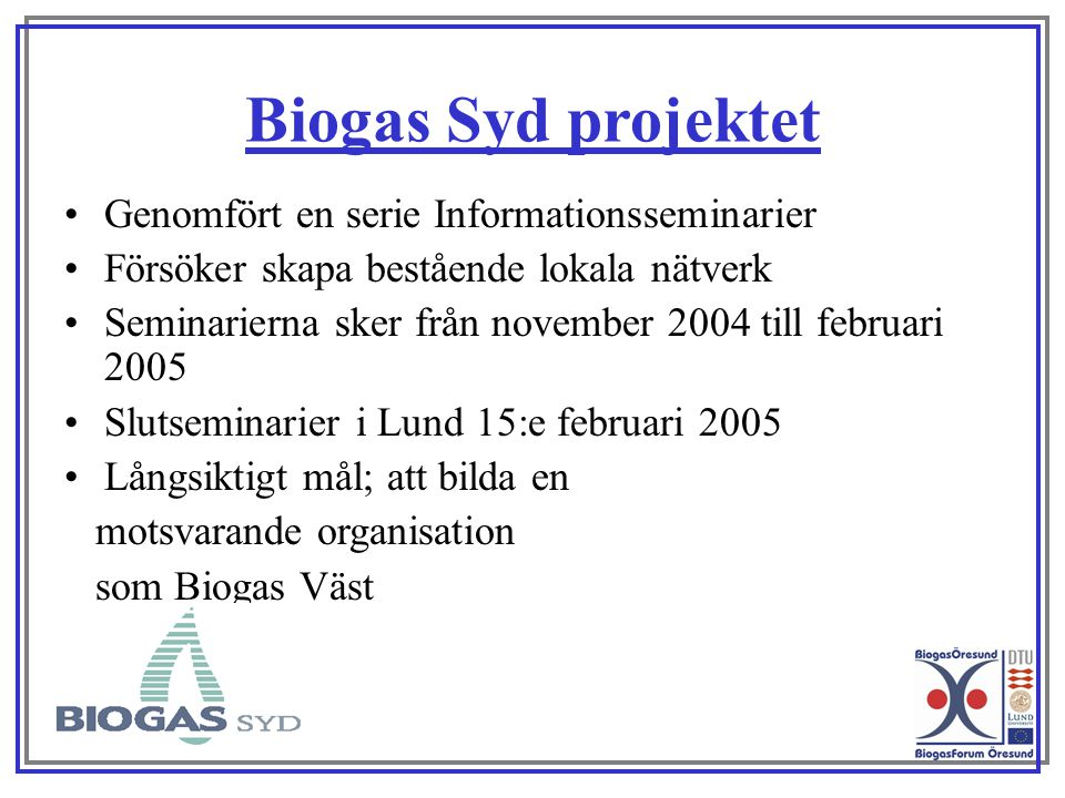 Biogas Syd projektet Genomfört en serie Informationsseminarier