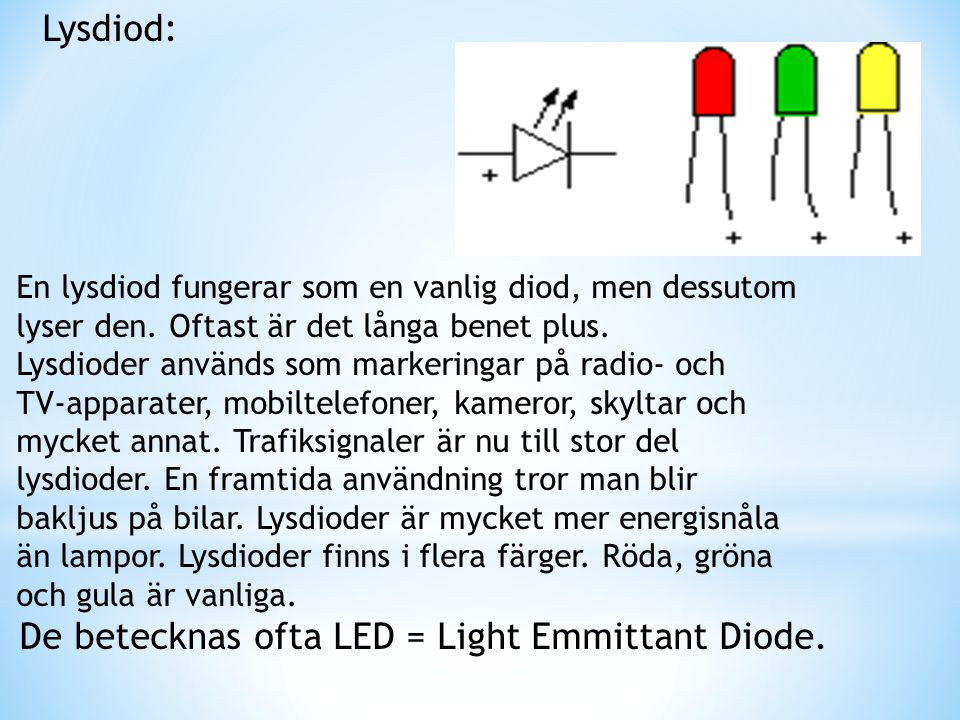 De betecknas ofta LED = Light Emmittant Diode.