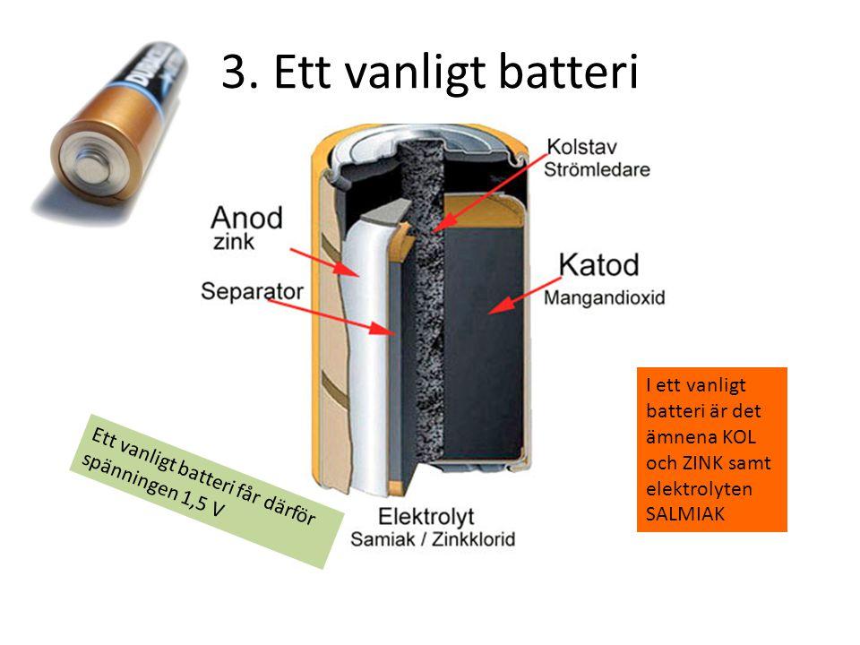3. Ett vanligt batteri I ett vanligt batteri är det ämnena KOL och ZINK samt elektrolyten SALMIAK.