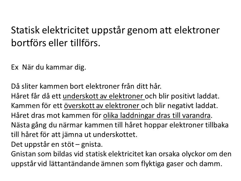Statisk elektricitet uppstår genom att elektroner bortförs eller tillförs.