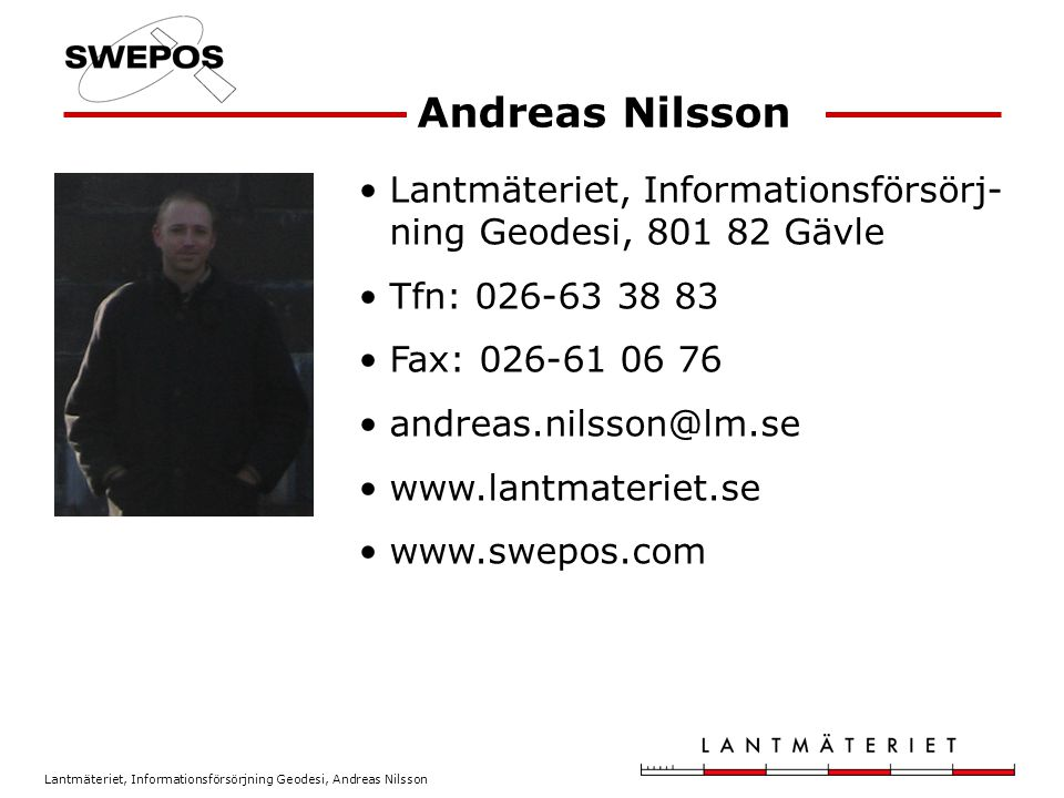 Andreas Nilsson Lantmäteriet, Informationsförsörj-ning Geodesi, 801 82 Gävle. Tfn: 026-63 38 83. Fax: 026-61 06 76.