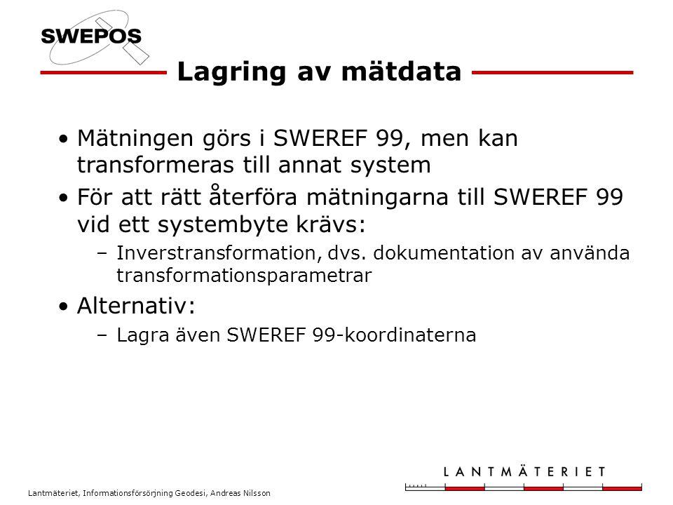 Lagring av mätdata Mätningen görs i SWEREF 99, men kan transformeras till annat system.