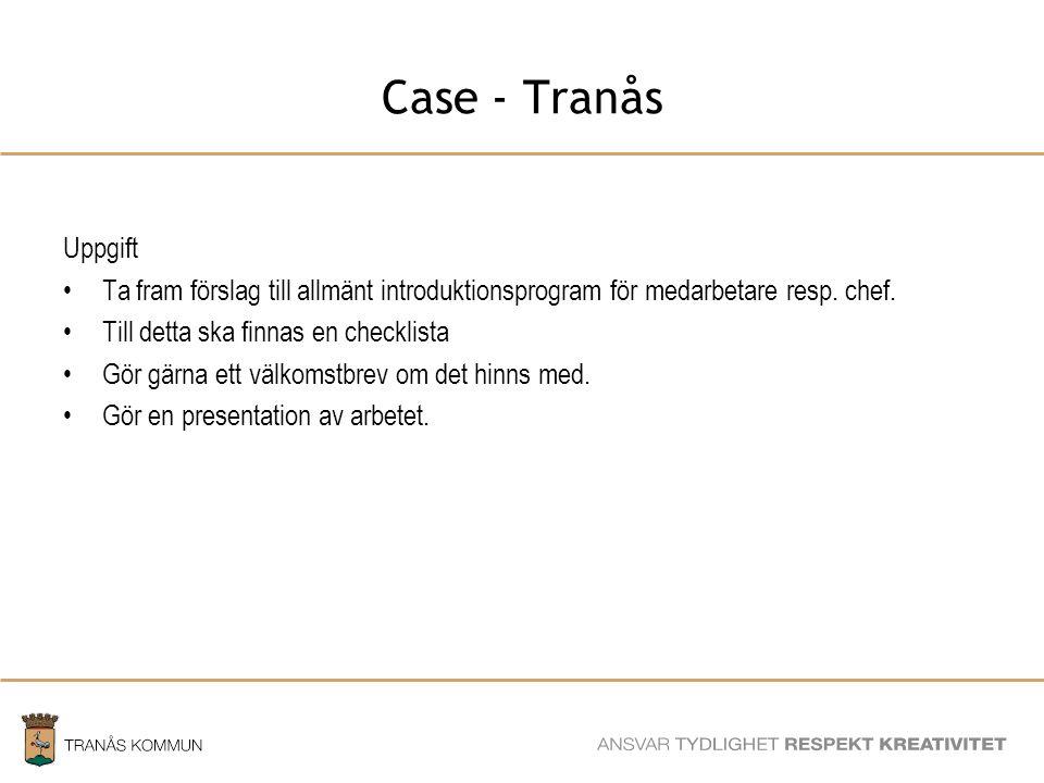 Case - Tranås Uppgift. Ta fram förslag till allmänt introduktionsprogram för medarbetare resp. chef.