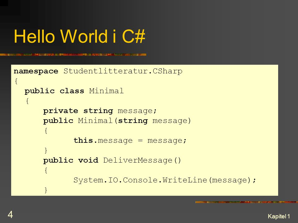 Hello World i C# namespace Studentlitteratur.CSharp {