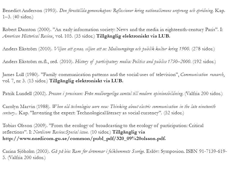 Benedict Anderson (1993). Den föreställda gemenskapen: Reflexioner kring nationalismens ursprung och spridning. Kap. 1–3. (40 sidor.)