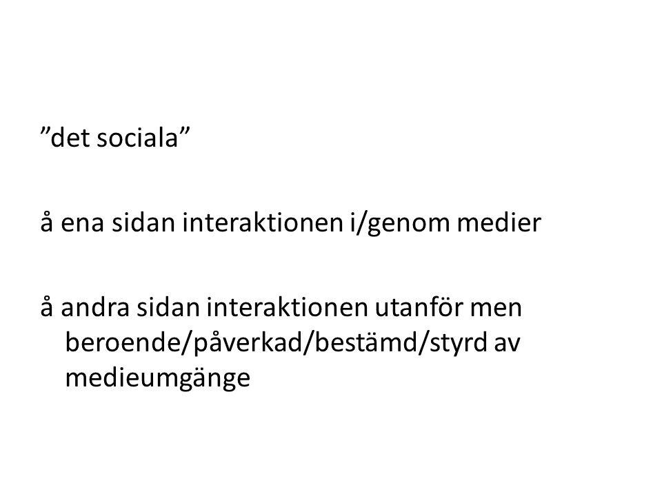 det sociala å ena sidan interaktionen i/genom medier å andra sidan interaktionen utanför men beroende/påverkad/bestämd/styrd av medieumgänge