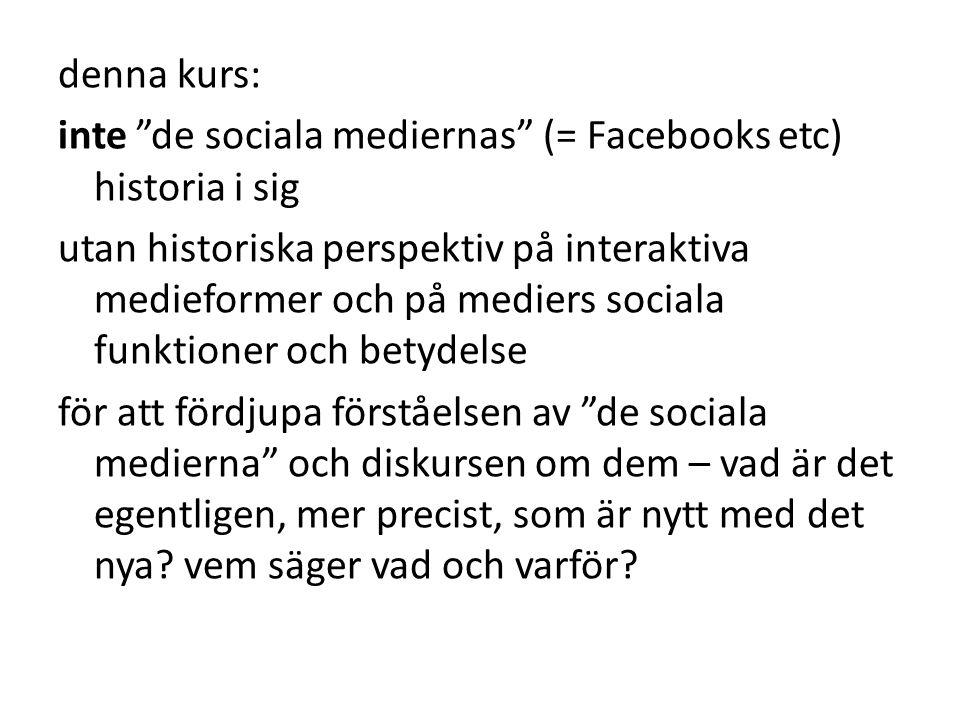 denna kurs: inte de sociala mediernas (= Facebooks etc) historia i sig.