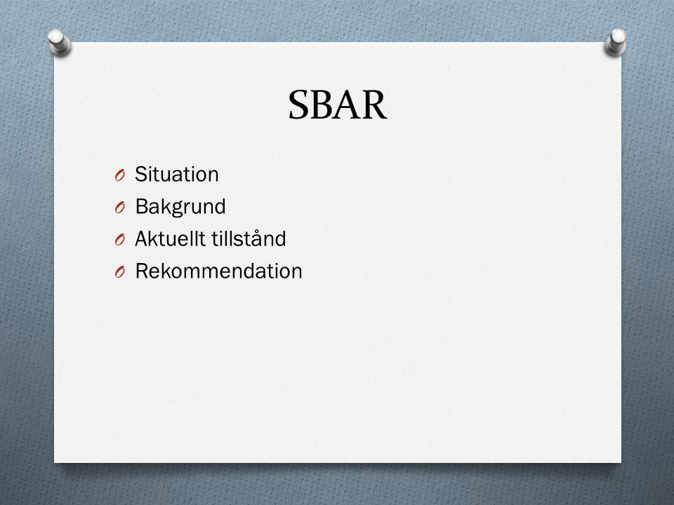 SBAR Situation Bakgrund Aktuellt tillstånd Rekommendation