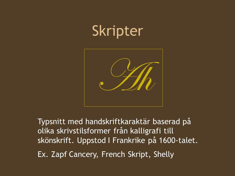 Skripter Ah. Typsnitt med handskriftkaraktär baserad på olika skrivstilsformer från kalligrafi till skönskrift. Uppstod I Frankrike på 1600-talet.