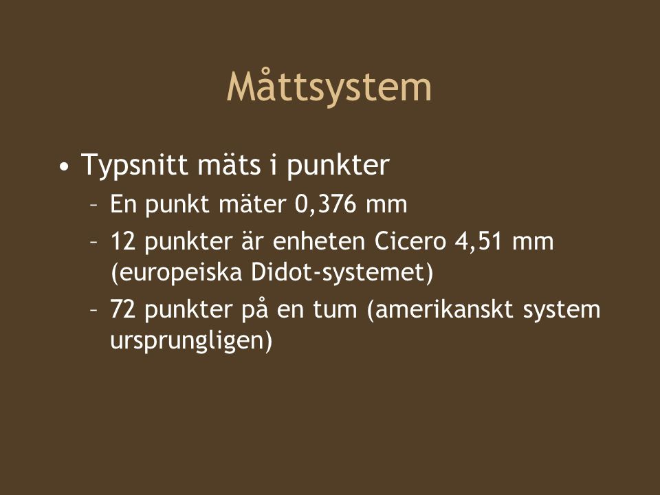 Måttsystem Typsnitt mäts i punkter En punkt mäter 0,376 mm