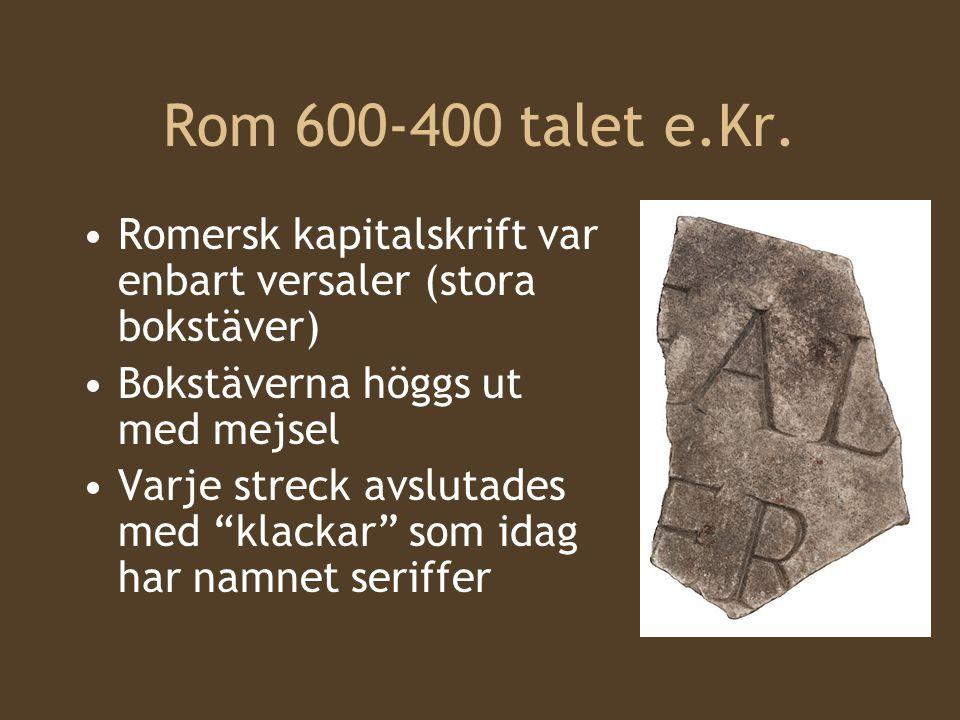 Rom 600-400 talet e.Kr. Romersk kapitalskrift var enbart versaler (stora bokstäver) Bokstäverna höggs ut med mejsel.