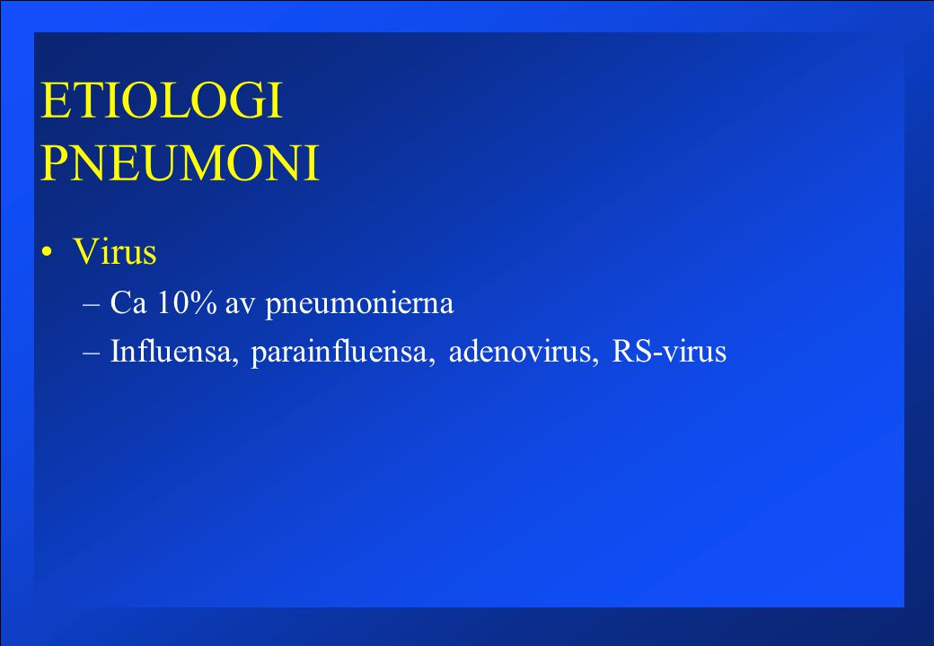 ETIOLOGI PNEUMONI Virus Ca 10% av pneumonierna