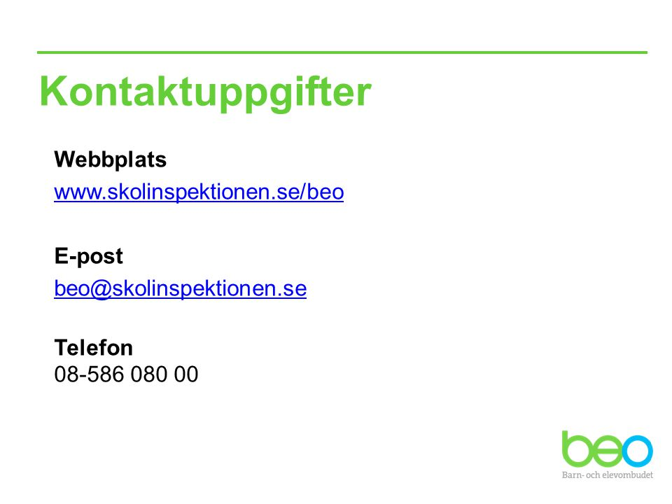 Kontaktuppgifter Webbplats www.skolinspektionen.se/beo E-post