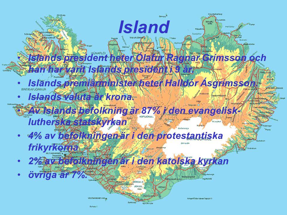 Island Islands president heter Ólafur Ragnar Grímsson och han har varit Islands president i 9 år. Islands premiärminister heter Halldór Ásgrímsson.