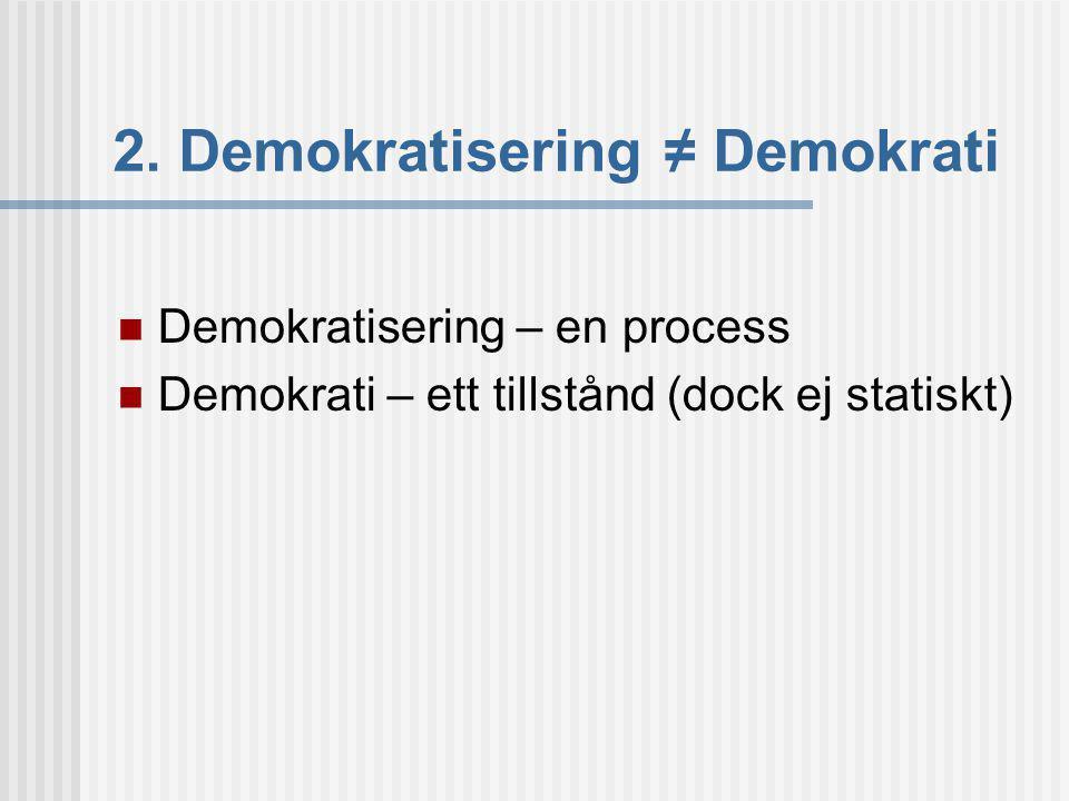 2. Demokratisering ≠ Demokrati