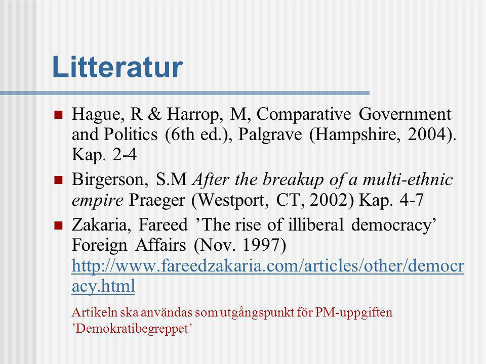 Litteratur Hague, R & Harrop, M, Comparative Government and Politics (6th ed.), Palgrave (Hampshire, 2004). Kap. 2-4.