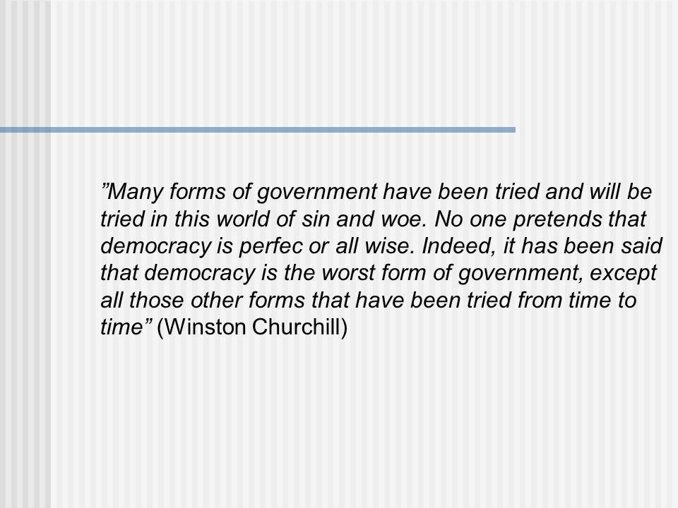 Many forms of government have been tried and will be tried in this world of sin and woe.