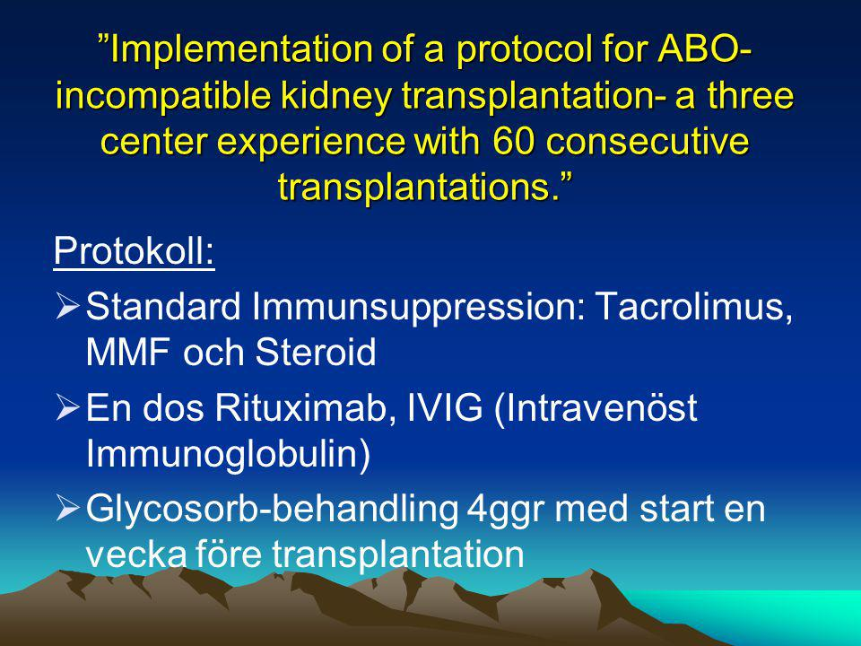 Implementation of a protocol for ABO-incompatible kidney transplantation- a three center experience with 60 consecutive transplantations.