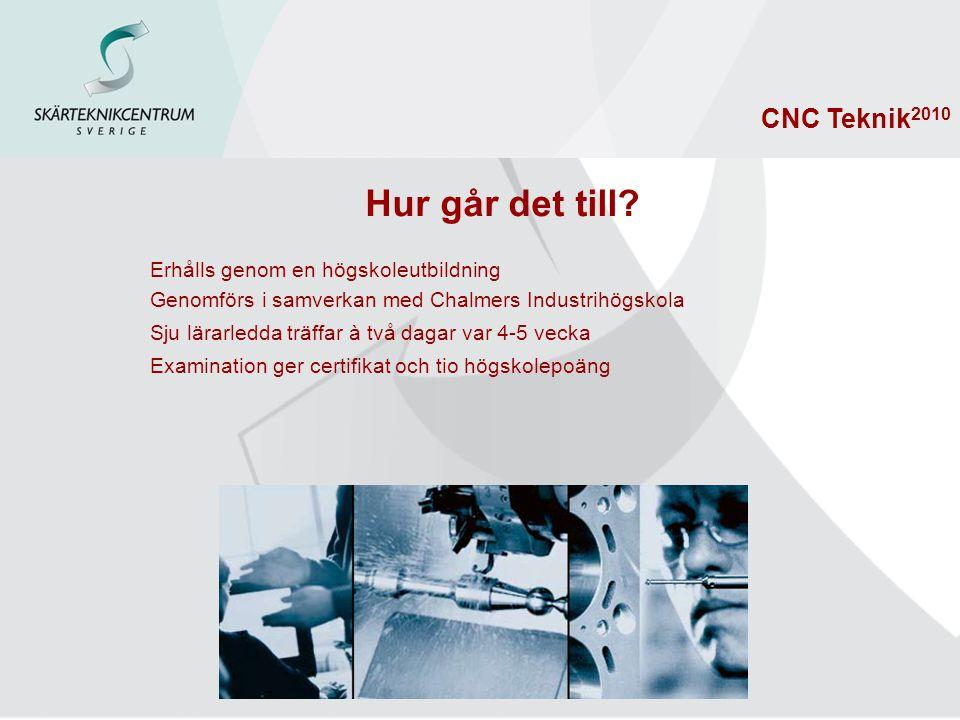 Hur går det till CNC Teknik2010 Erhålls genom en högskoleutbildning