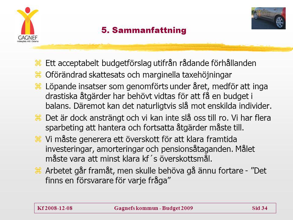 5. Sammanfattning Ett acceptabelt budgetförslag utifrån rådande förhållanden. Oförändrad skattesats och marginella taxehöjningar.