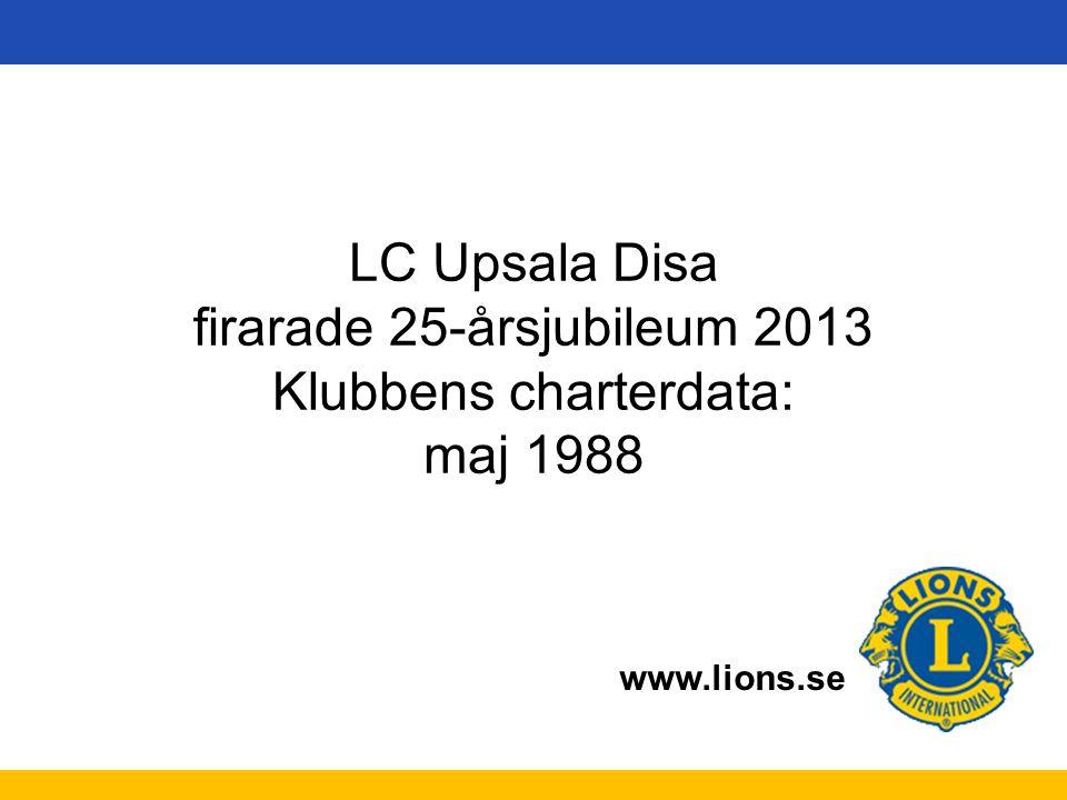 LC Upsala Disa firarade 25-årsjubileum 2013 Klubbens charterdata: maj 1988