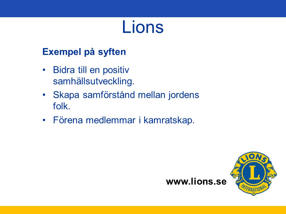 Lions Exempel på syften Bidra till en positiv samhällsutveckling.