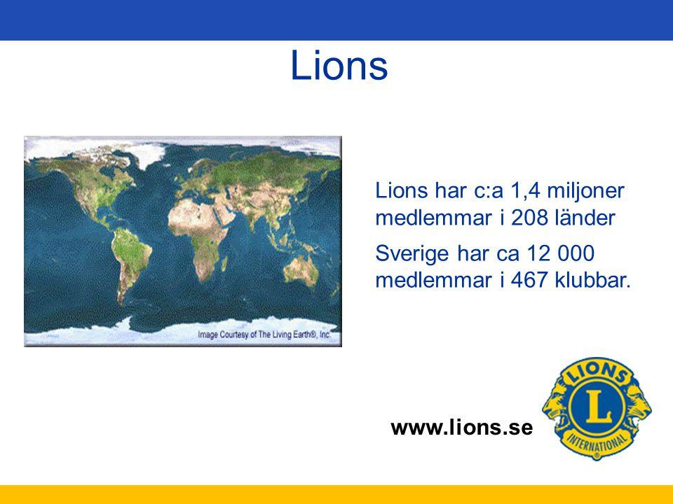 Lions Lions har c:a 1,4 miljoner medlemmar i 208 länder Sverige har ca 12 000. medlemmar i 467 klubbar.