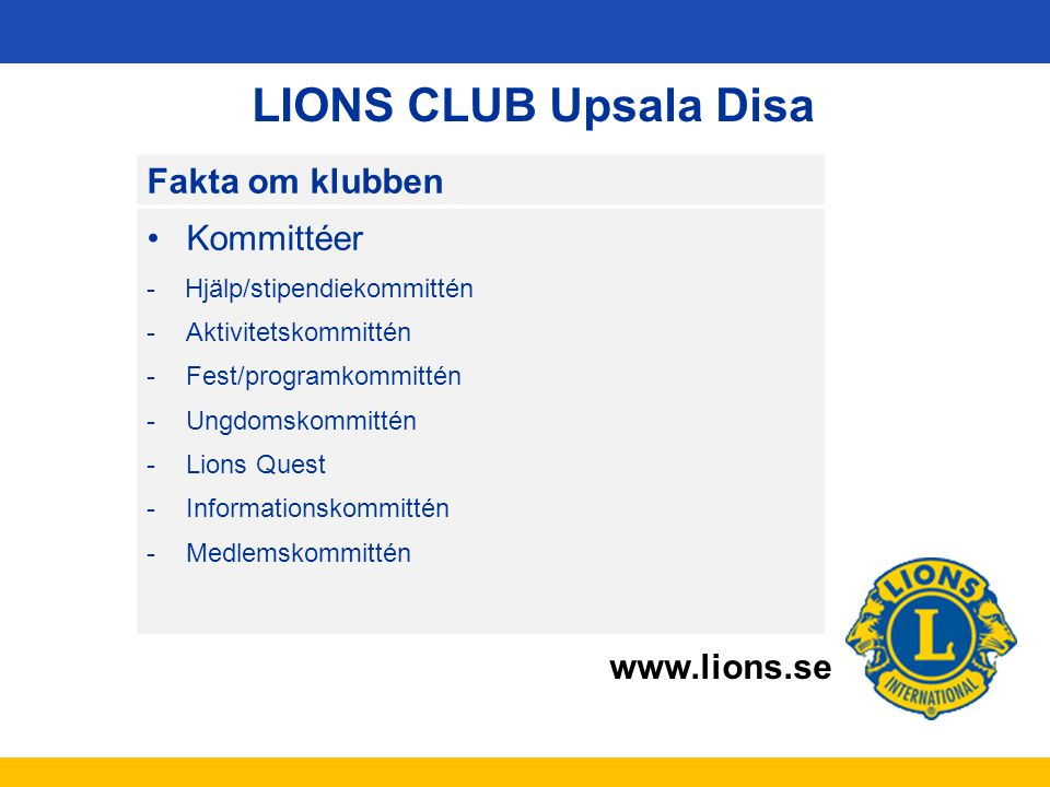 LIONS CLUB Upsala Disa Fakta om klubben Kommittéer