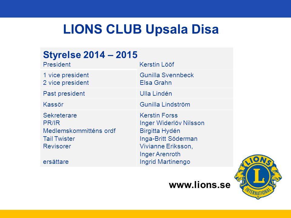 LIONS CLUB Upsala Disa Styrelse 2014 – 2015 President Kerstin Lööf