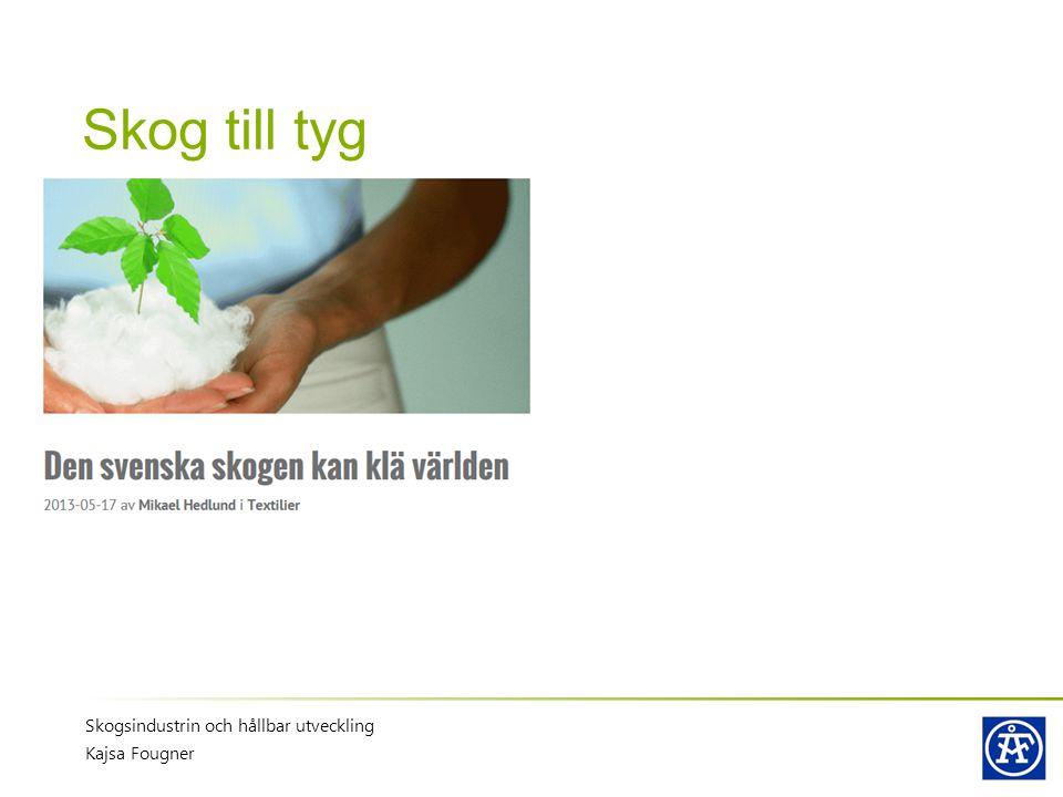Skog till tyg Skogsindustrin och hållbar utveckling Kajsa Fougner