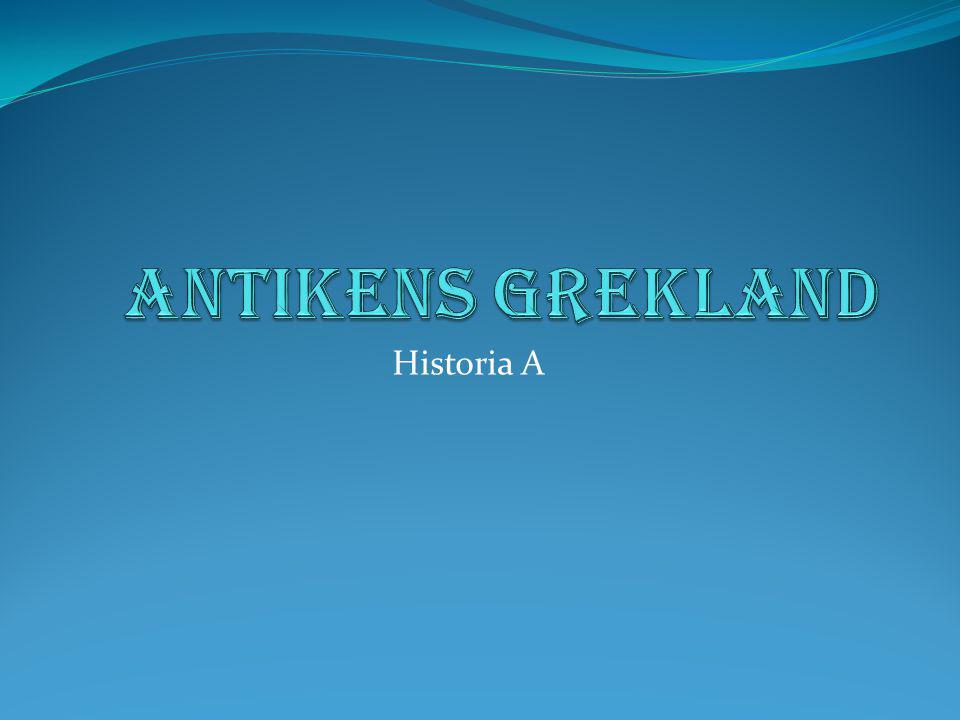 ANTIKENS GREKLAND Historia A