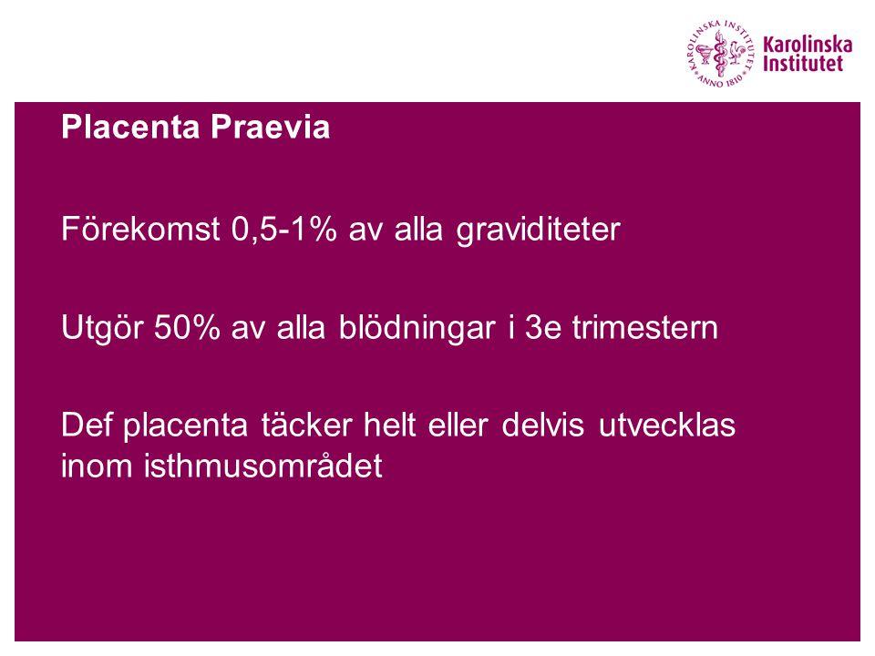 Placenta Praevia Förekomst 0,5-1% av alla graviditeter. Utgör 50% av alla blödningar i 3e trimestern.