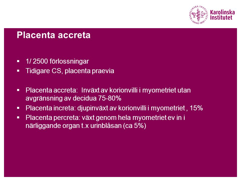 Placenta accreta 1/ 2500 förlossningar Tidigare CS, placenta praevia