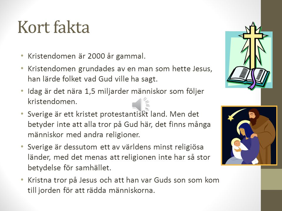 Kort fakta Kristendomen är 2000 år gammal.